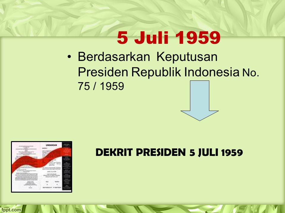 5 Juli 1959 Berdasarkan Keputusan Presiden Republik Indonesia No.