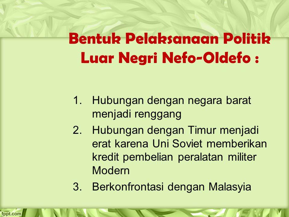 Bentuk Pelaksanaan Politik Luar Negri Nefo-Oldefo :