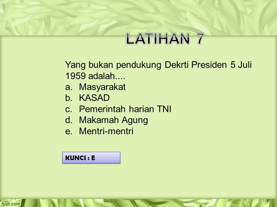 LATIHAN 7 Yang bukan pendukung Dekrti Presiden 5 Juli 1959 adalah....