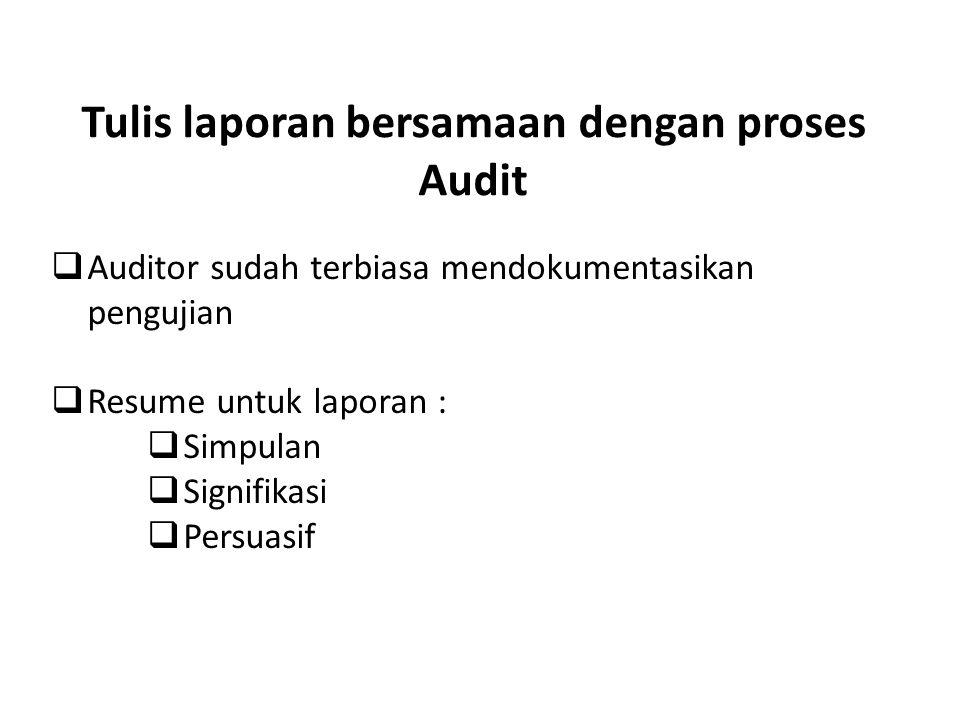 Tulis laporan bersamaan dengan proses Audit