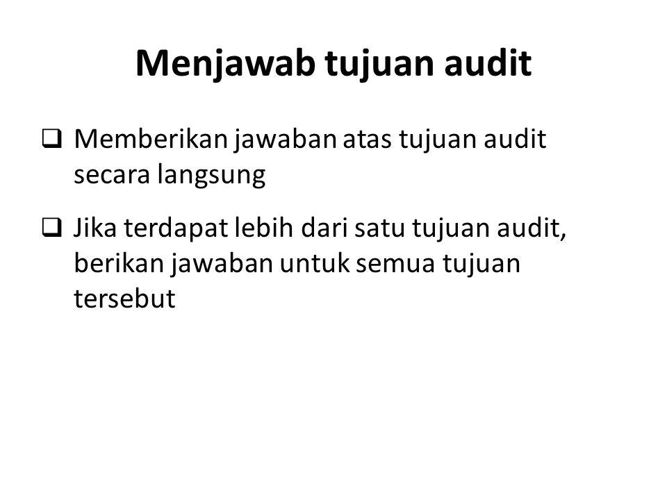 Menjawab tujuan audit Memberikan jawaban atas tujuan audit secara langsung.