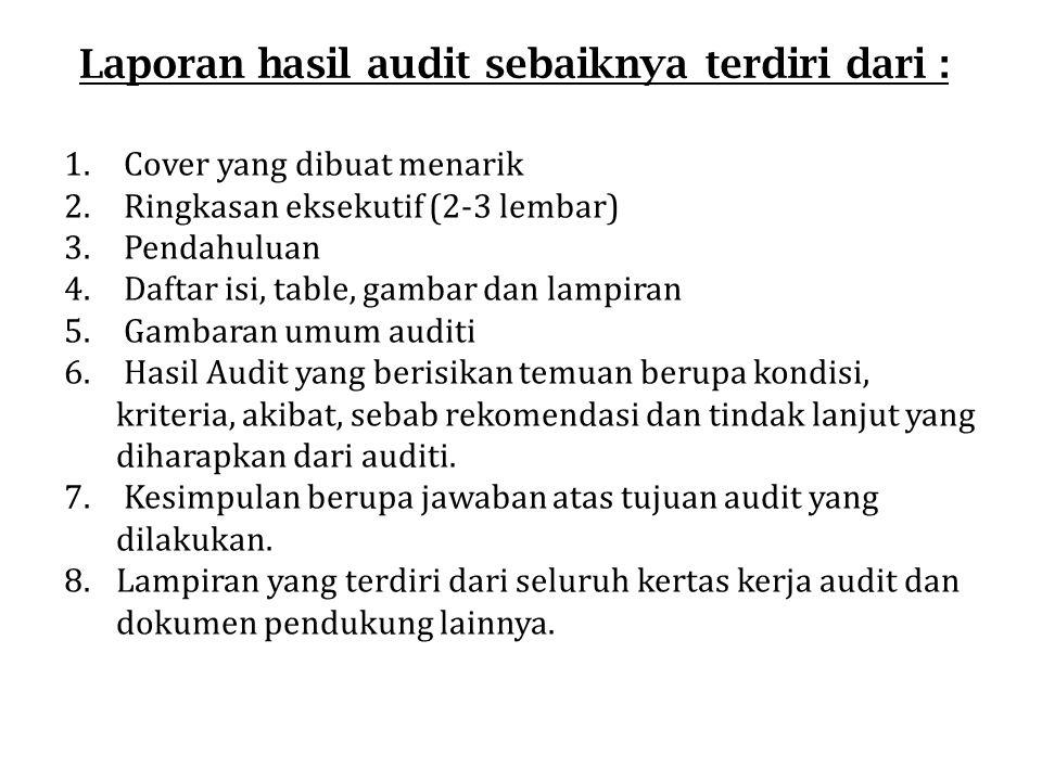 Laporan hasil audit sebaiknya terdiri dari :