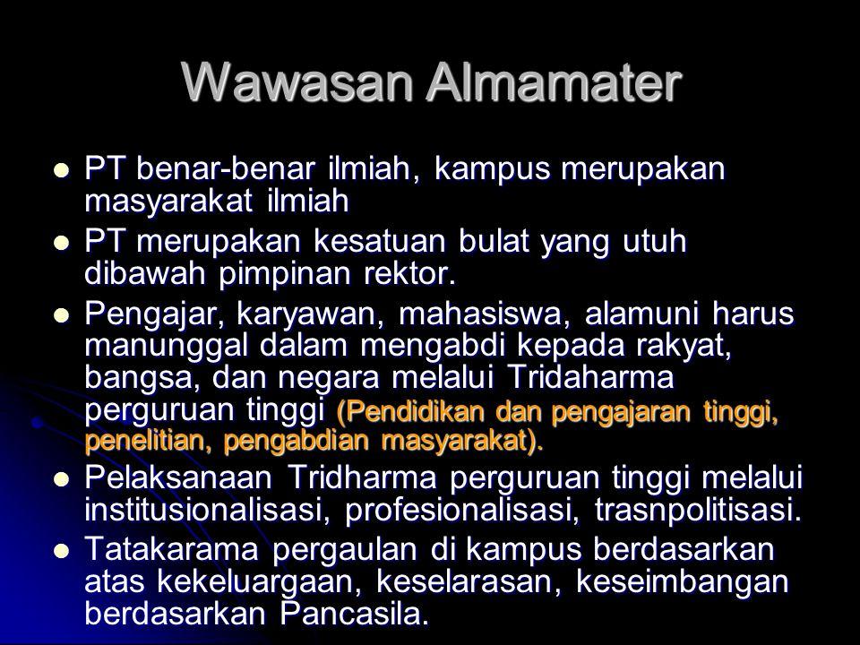 Wawasan Almamater PT benar-benar ilmiah, kampus merupakan masyarakat ilmiah. PT merupakan kesatuan bulat yang utuh dibawah pimpinan rektor.