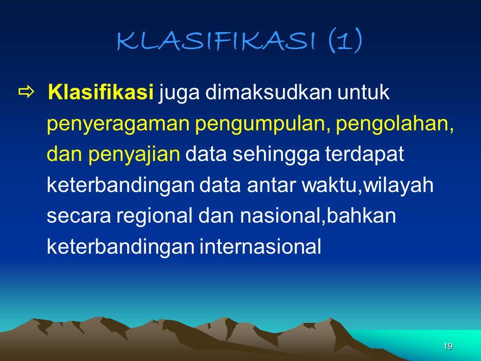 KLASIFIKASI (1)  Klasifikasi juga dimaksudkan untuk