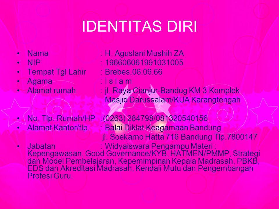 IDENTITAS DIRI Nama : H. Aguslani Mushih ZA NIP : 196606061991031005