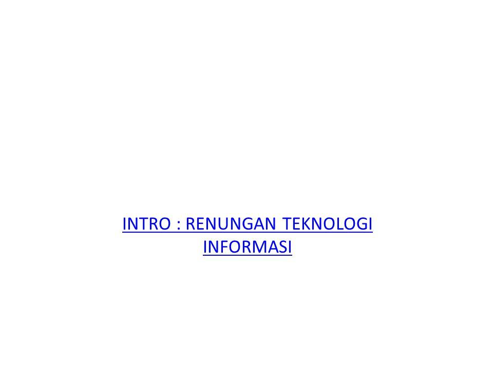INTRO : RENUNGAN TEKNOLOGI INFORMASI