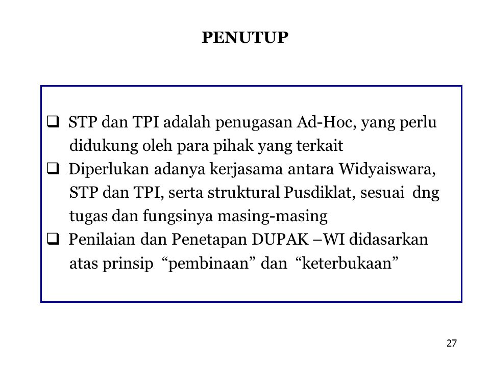 PENUTUP STP dan TPI adalah penugasan Ad-Hoc, yang perlu. didukung oleh para pihak yang terkait. Diperlukan adanya kerjasama antara Widyaiswara,