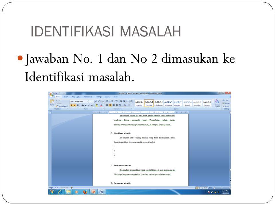 IDENTIFIKASI MASALAH Jawaban No. 1 dan No 2 dimasukan ke Identifikasi masalah.