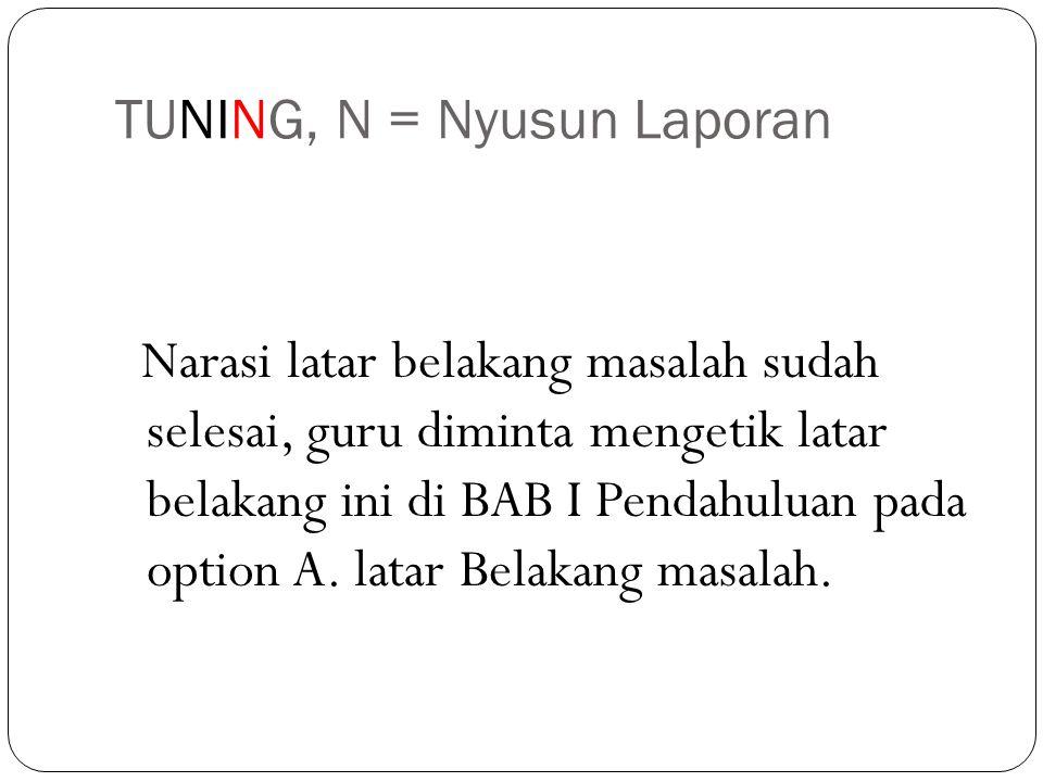 TUNING, N = Nyusun Laporan