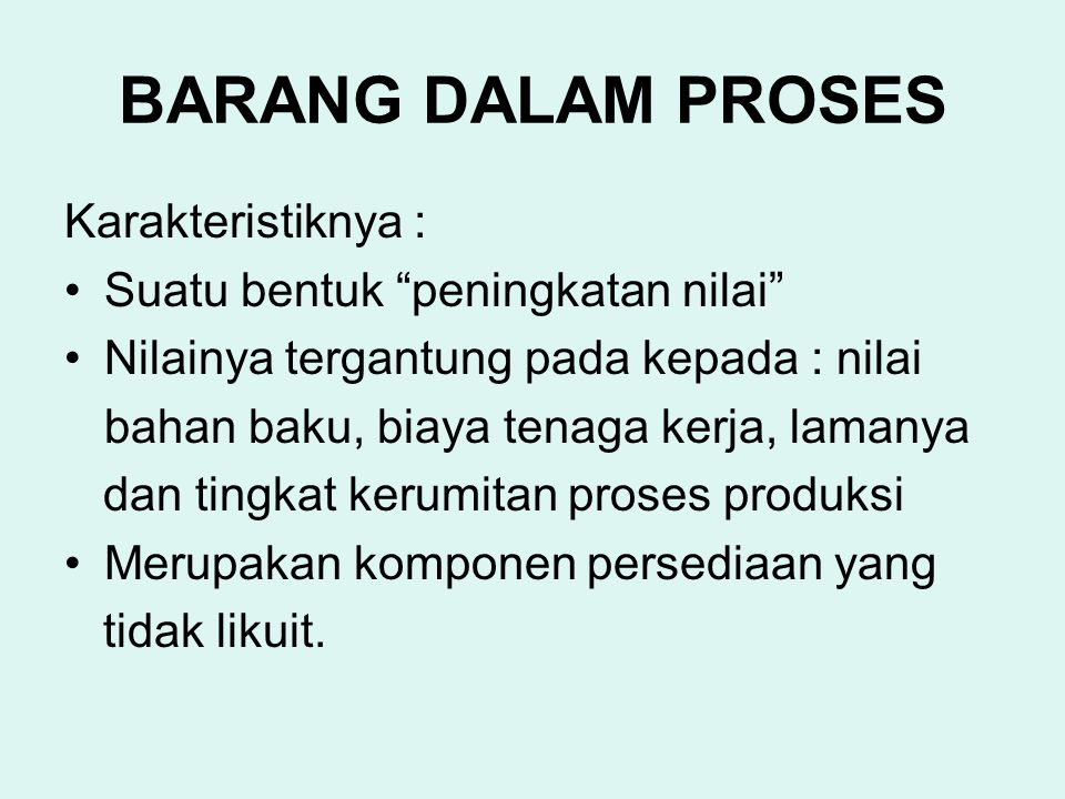 BARANG DALAM PROSES Karakteristiknya :