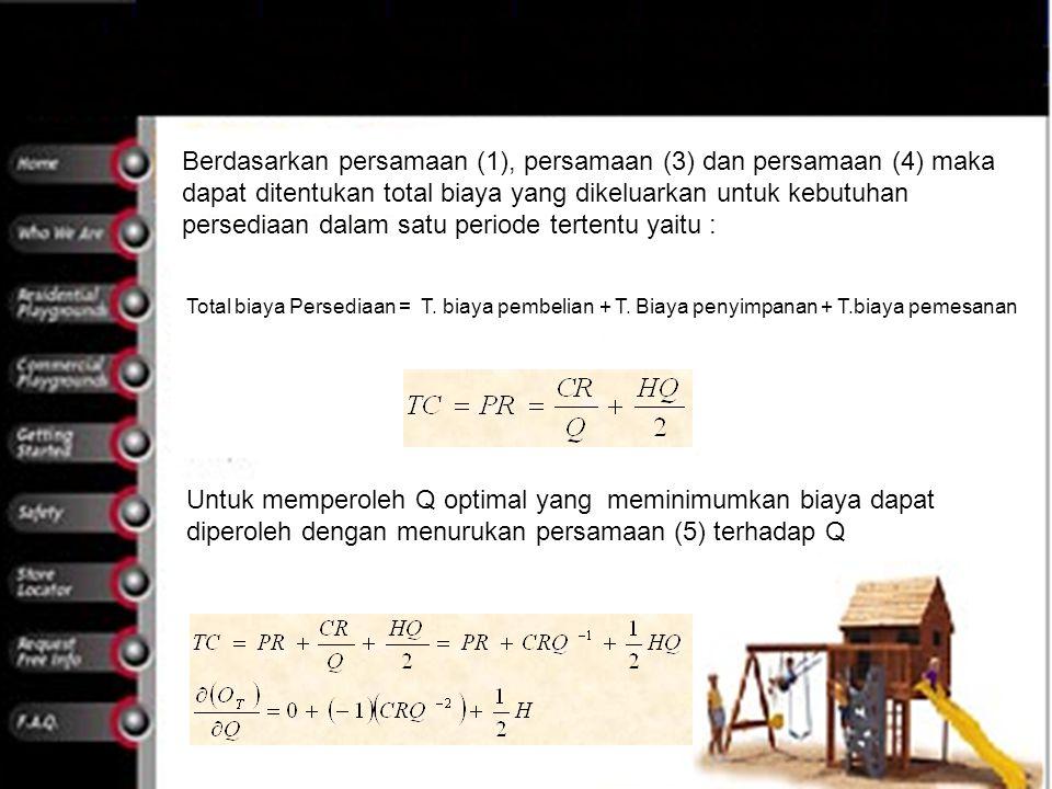 Berdasarkan persamaan (1), persamaan (3) dan persamaan (4) maka dapat ditentukan total biaya yang dikeluarkan untuk kebutuhan persediaan dalam satu periode tertentu yaitu :