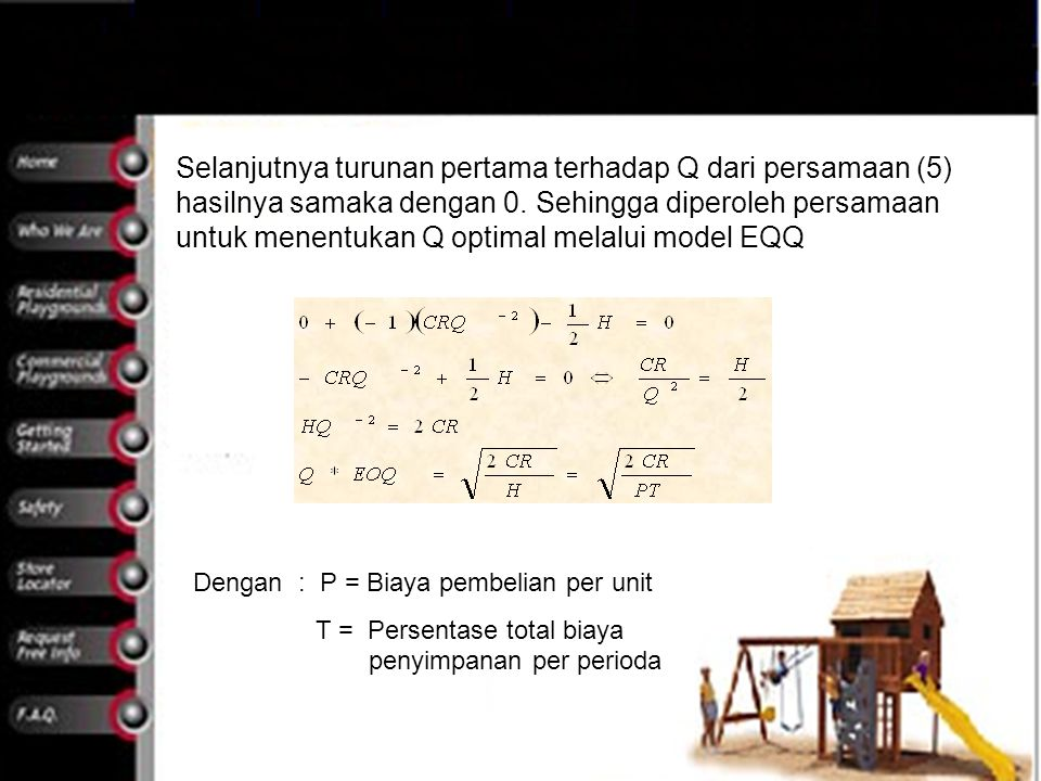 Selanjutnya turunan pertama terhadap Q dari persamaan (5) hasilnya samaka dengan 0. Sehingga diperoleh persamaan untuk menentukan Q optimal melalui model EQQ
