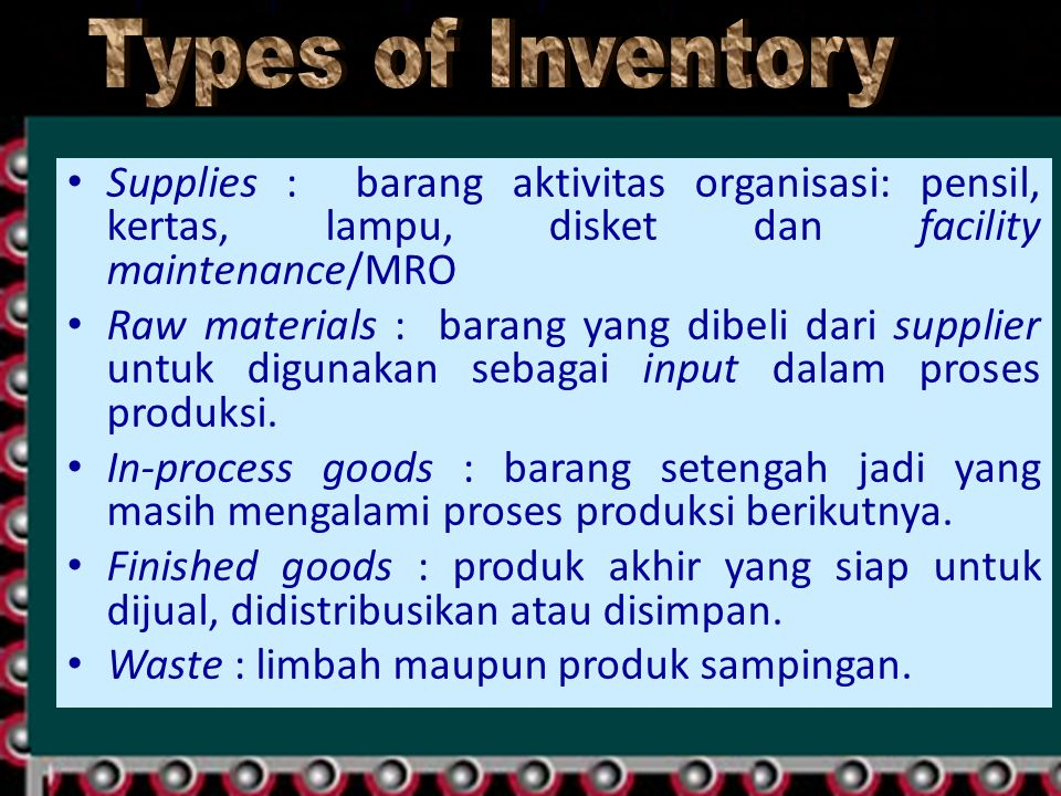 Types of Inventory Supplies : barang aktivitas organisasi: pensil, kertas, lampu, disket dan facility maintenance/MRO.