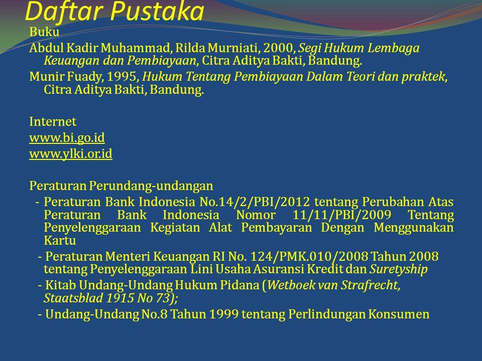 Daftar Pustaka Buku. Abdul Kadir Muhammad, Rilda Murniati, 2000, Segi Hukum Lembaga Keuangan dan Pembiayaan, Citra Aditya Bakti, Bandung.