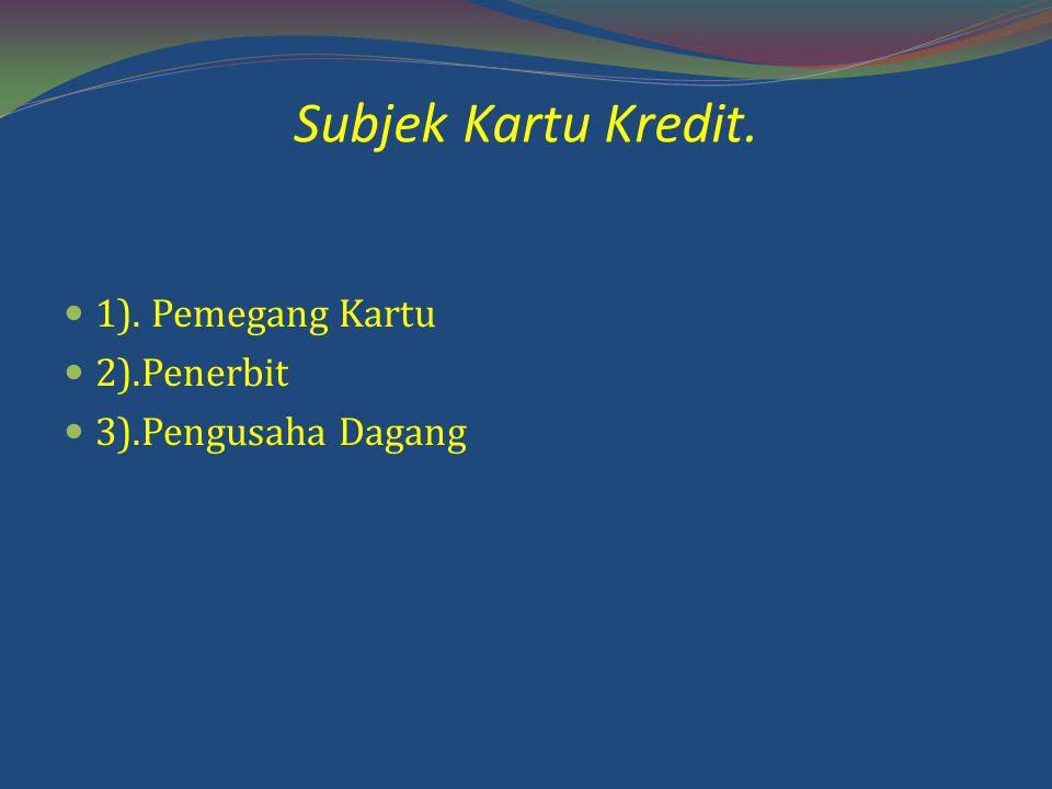 Subjek Kartu Kredit. 1). Pemegang Kartu 2).Penerbit