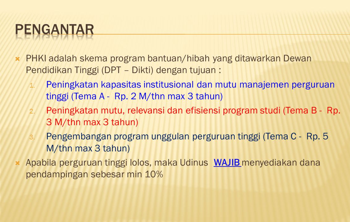 PENGANTAR PHKI adalah skema program bantuan/hibah yang ditawarkan Dewan Pendidikan Tinggi (DPT – Dikti) dengan tujuan :