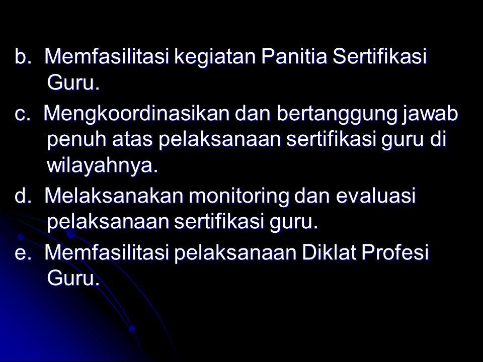 b. Memfasilitasi kegiatan Panitia Sertifikasi Guru.