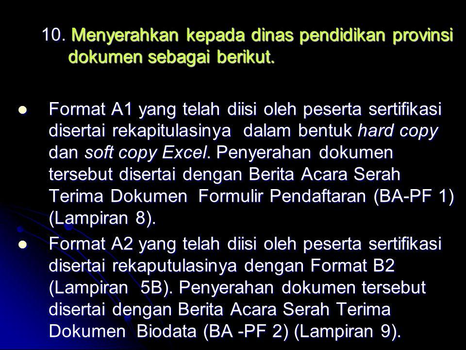 10. Menyerahkan kepada dinas pendidikan provinsi dokumen sebagai berikut.
