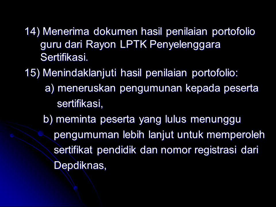 14) Menerima dokumen hasil penilaian portofolio guru dari Rayon LPTK Penyelenggara Sertifikasi.