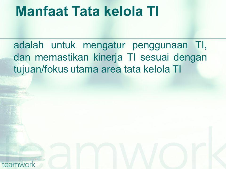 Manfaat Tata kelola TI adalah untuk mengatur penggunaan TI, dan memastikan kinerja TI sesuai dengan tujuan/fokus utama area tata kelola TI.