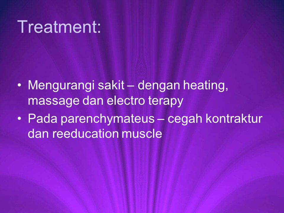 Treatment: Mengurangi sakit – dengan heating, massage dan electro terapy.