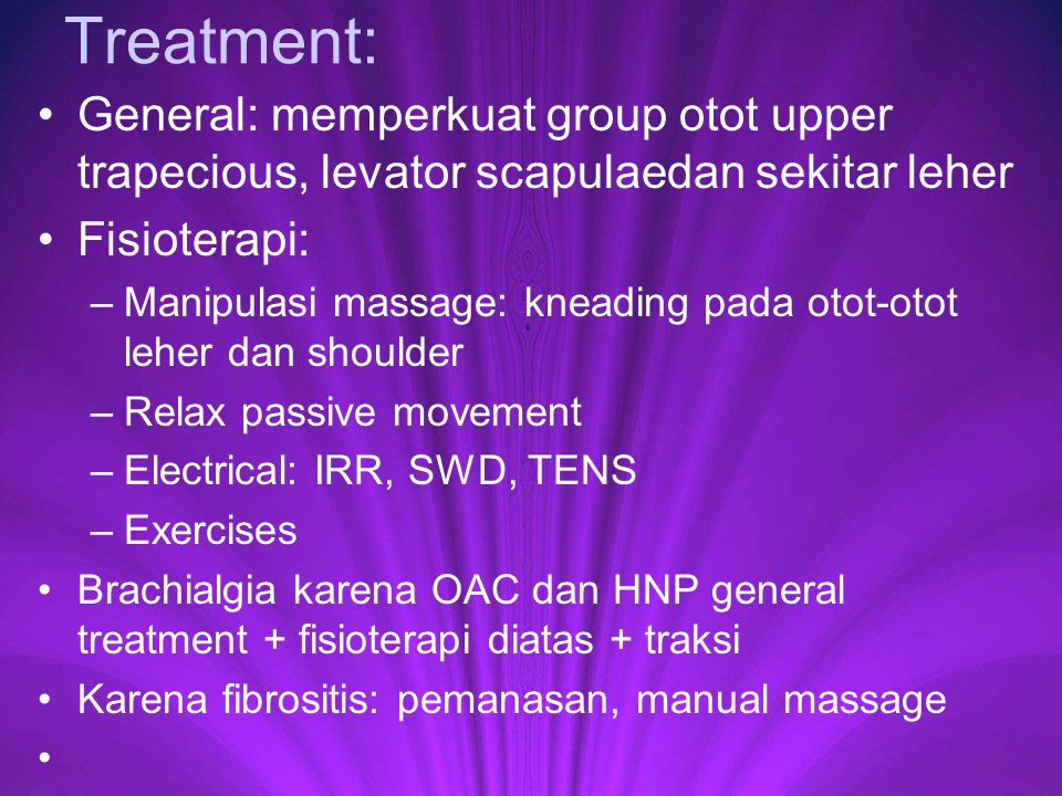 Treatment: General: memperkuat group otot upper trapecious, levator scapulaedan sekitar leher. Fisioterapi:
