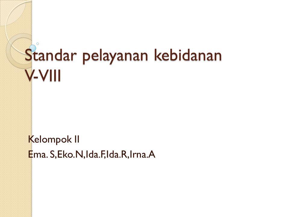 Standar pelayanan kebidanan V-VIII