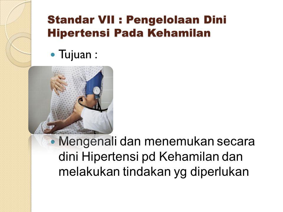 Standar VII : Pengelolaan Dini Hipertensi Pada Kehamilan