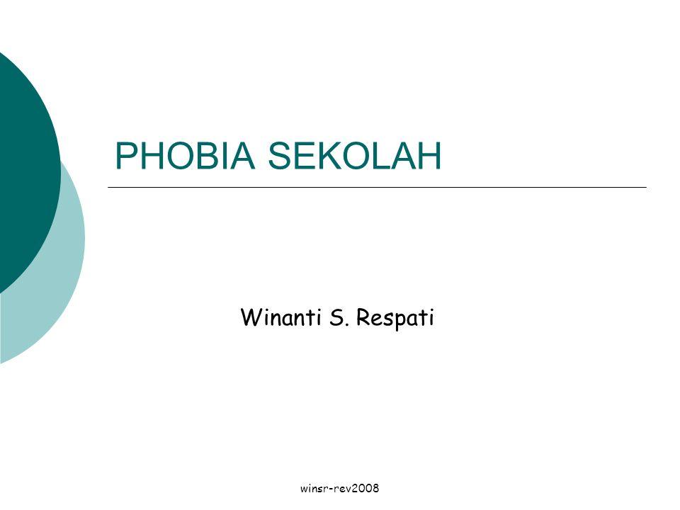 PHOBIA SEKOLAH Winanti S. Respati winsr-rev2008