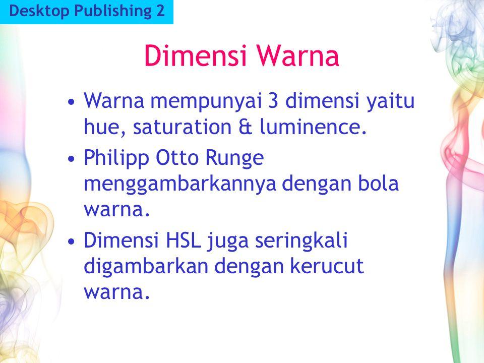 Desktop Publishing 2 Dimensi Warna. Warna mempunyai 3 dimensi yaitu hue, saturation & luminence.