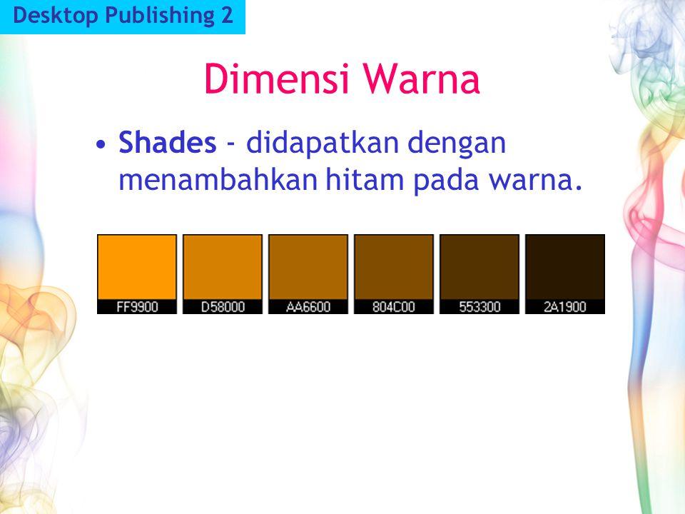 Dimensi Warna Shades - didapatkan dengan menambahkan hitam pada warna.