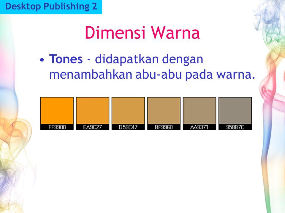 Desktop Publishing 2 Dimensi Warna Tones - didapatkan dengan menambahkan abu-abu pada warna.