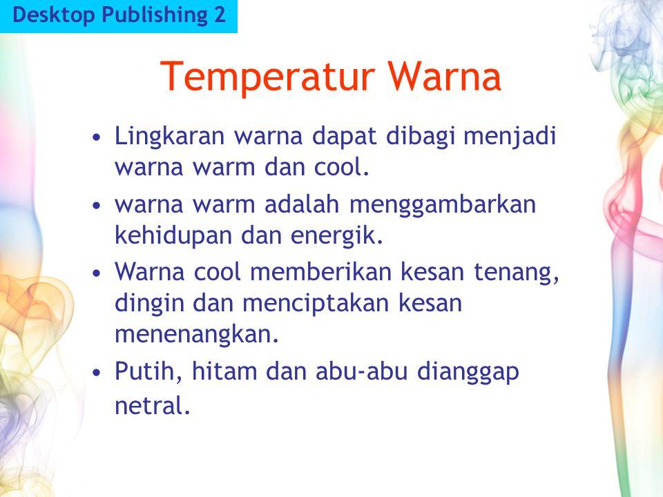 Desktop Publishing 2 Temperatur Warna. Lingkaran warna dapat dibagi menjadi warna warm dan cool.