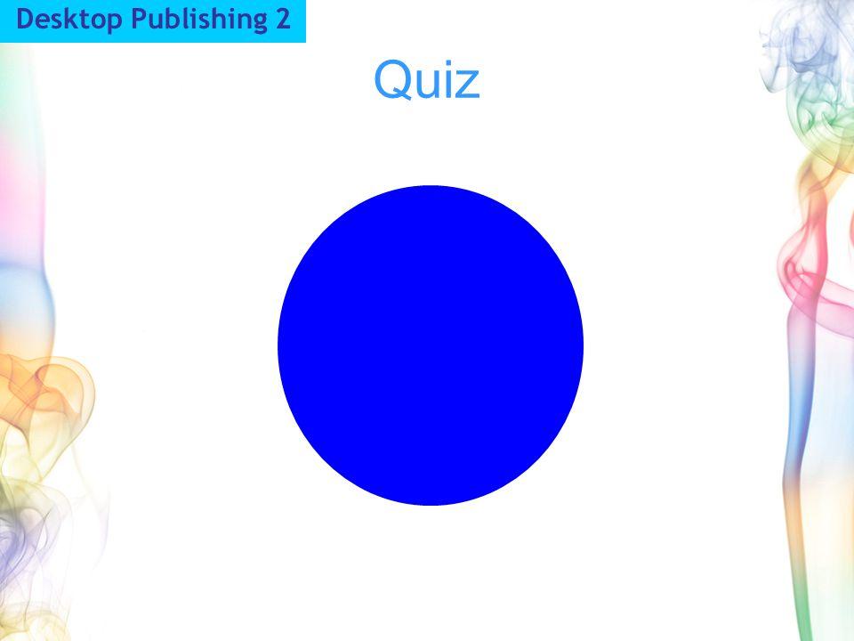 Desktop Publishing 2 Quiz