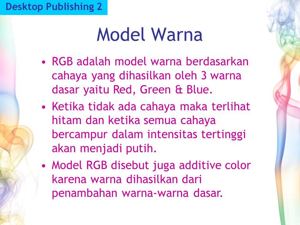 Desktop Publishing 2 Model Warna. RGB adalah model warna berdasarkan cahaya yang dihasilkan oleh 3 warna dasar yaitu Red, Green & Blue.