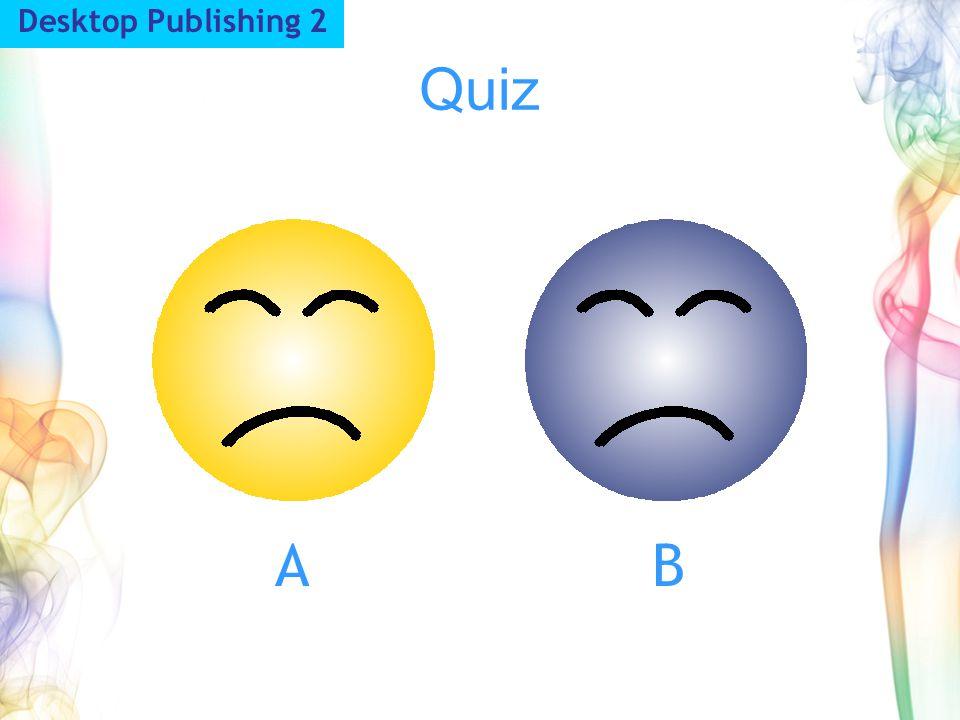 Desktop Publishing 2 Quiz A B