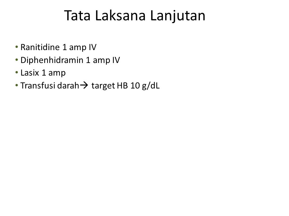 Tata Laksana Lanjutan Ranitidine 1 amp IV Diphenhidramin 1 amp IV