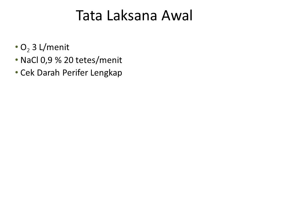 Tata Laksana Awal O2 3 L/menit NaCl 0,9 % 20 tetes/menit