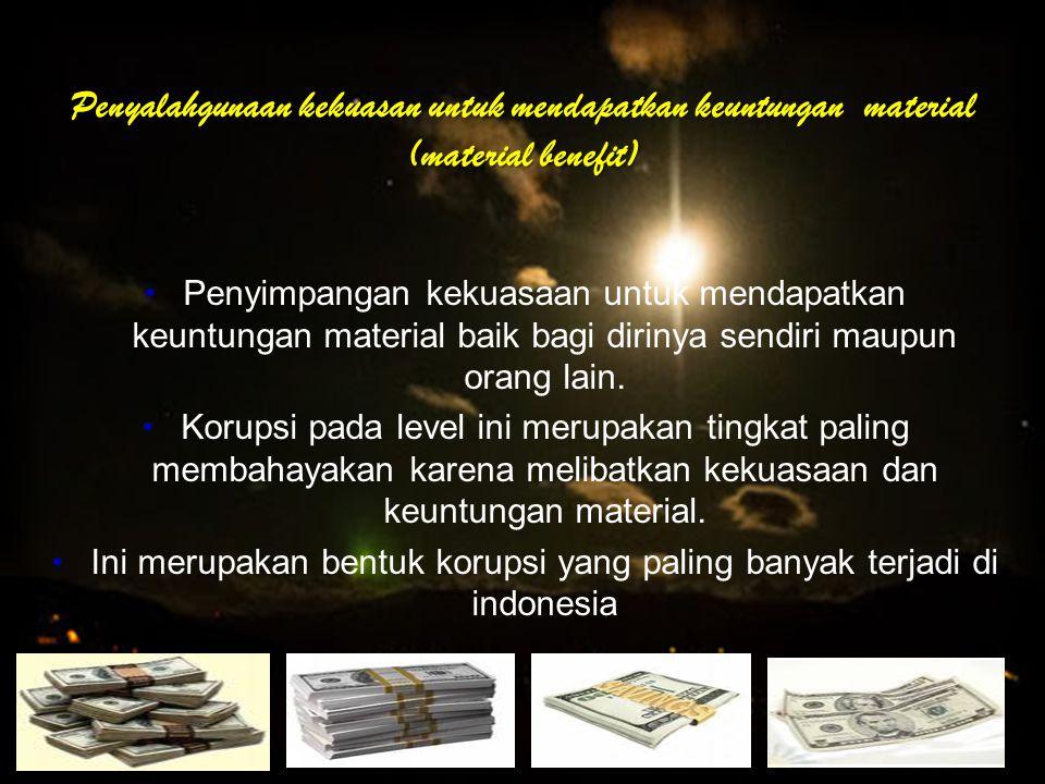 Ini merupakan bentuk korupsi yang paling banyak terjadi di indonesia