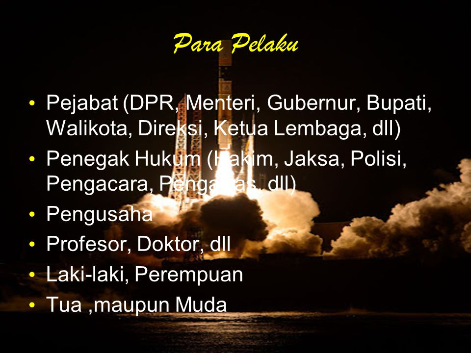 Para Pelaku Pejabat (DPR, Menteri, Gubernur, Bupati, Walikota, Direksi, Ketua Lembaga, dll)