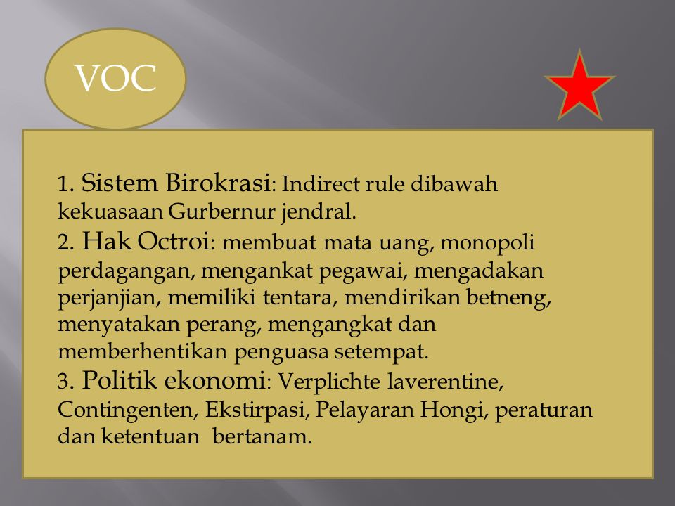 VOC 1. Sistem Birokrasi: Indirect rule dibawah kekuasaan Gurbernur jendral.