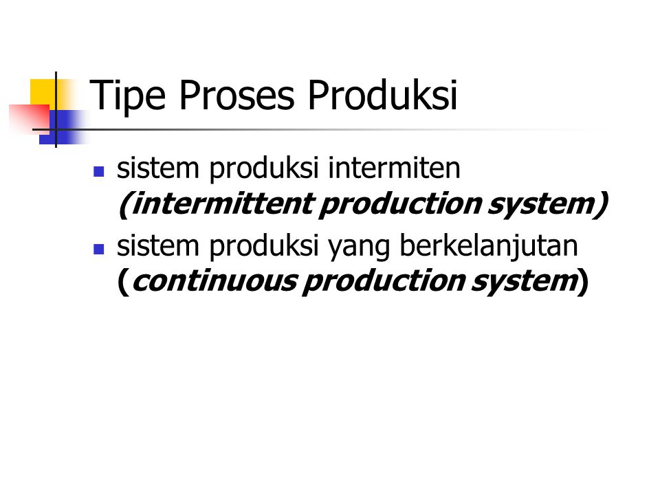Tipe Proses Produksi sistem produksi intermiten (intermittent production system) sistem produksi yang berkelanjutan (continuous production system)
