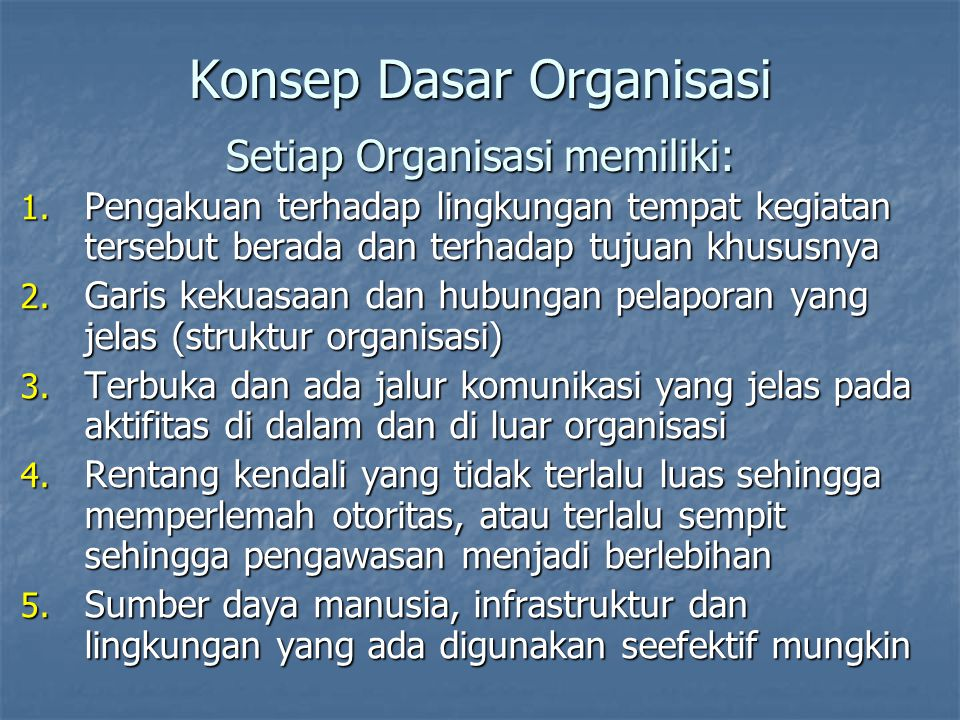 Konsep Dasar Organisasi Setiap Organisasi memiliki: