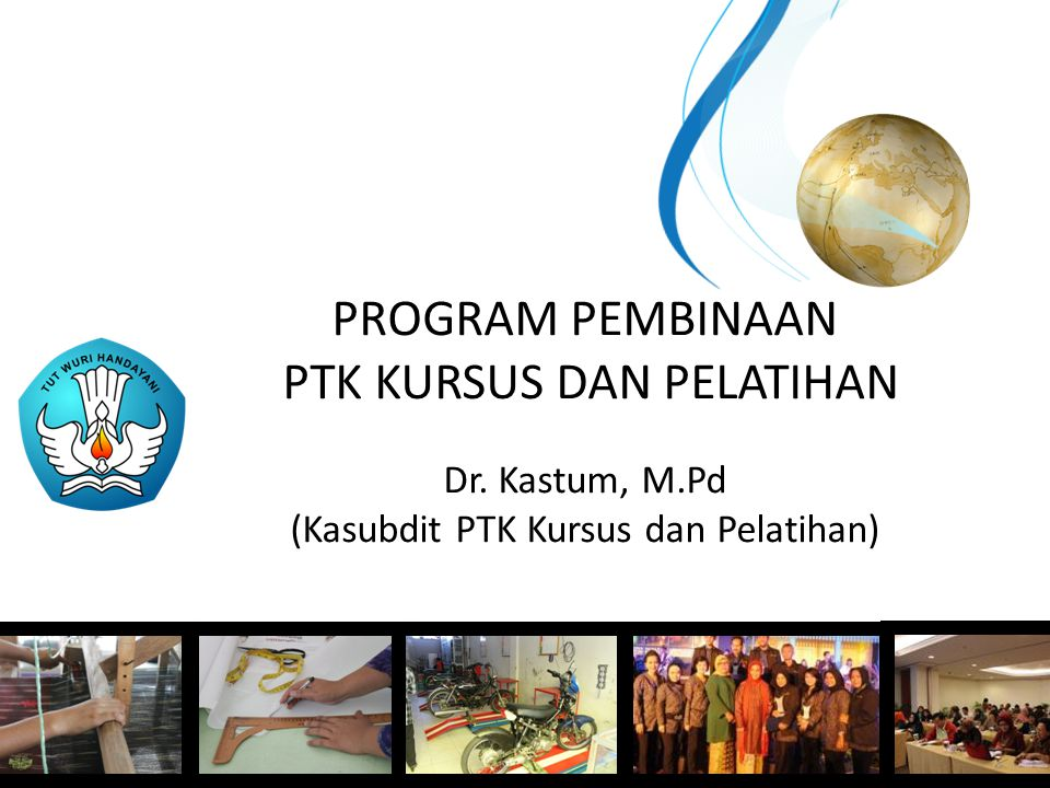PROGRAM PEMBINAAN PTK KURSUS DAN PELATIHAN Dr. Kastum, M