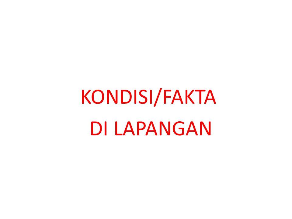 KONDISI/FAKTA DI LAPANGAN