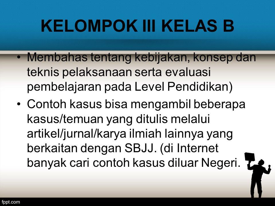 KELOMPOK III KELAS B Membahas tentang kebijakan, konsep dan teknis pelaksanaan serta evaluasi pembelajaran pada Level Pendidikan)