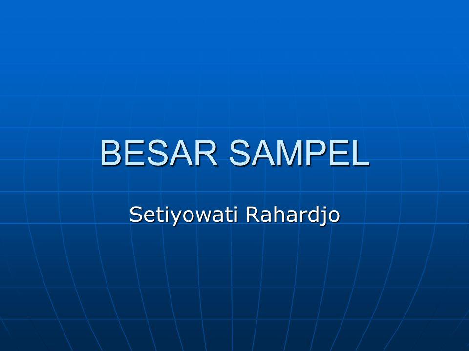BESAR SAMPEL Setiyowati Rahardjo