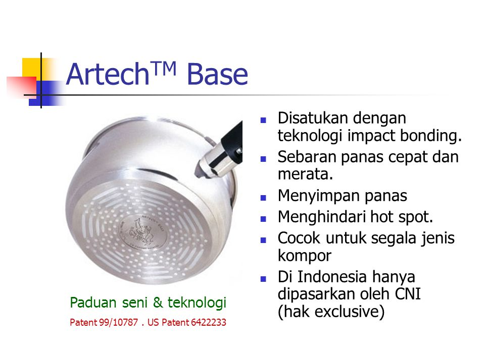 ArtechTM Base Disatukan dengan teknologi impact bonding.