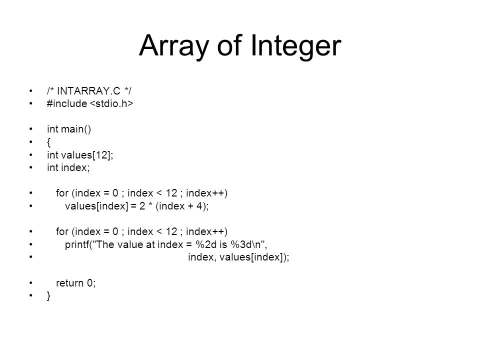 Array of Integer /* INTARRAY.C */ #include <stdio.h> int main()