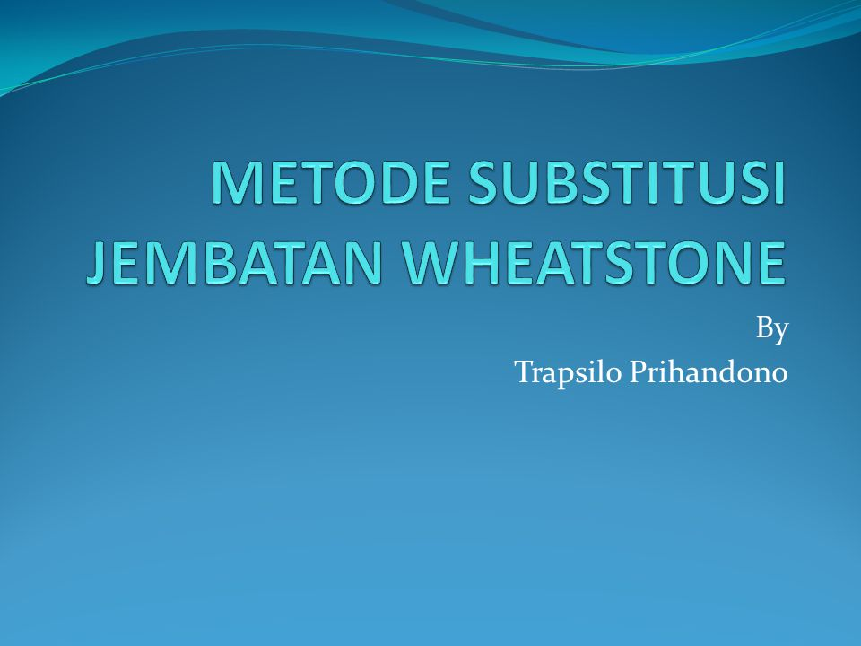 METODE SUBSTITUSI JEMBATAN WHEATSTONE
